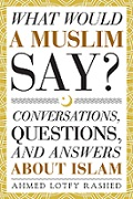 What Would a Muslim Say Conversations, Questions, and Answers About Islam
