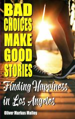 Bad Choices Make Good Stories - Finding Happiness in Los Angeles