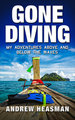 Gone Diving My Adventures Above and Below the Waves