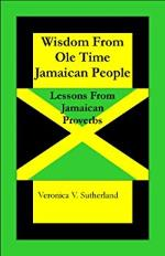 Wisdom from Ole Time Jamaican People