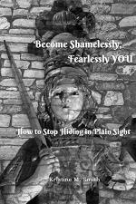 Become Shamelessly, Fearlessly YOU! How to Stop Hiding in Plain Sight