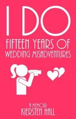 I Do Fifteen Years of Wedding Misadventures